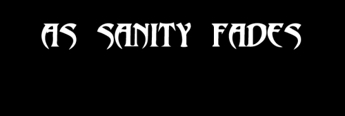 As Sanity Fades